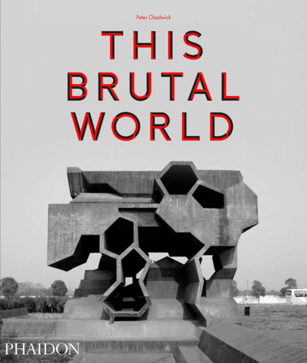 This Brutal World - culture - This Brutal World, tadao ando, StyleZeitgeist, Phaidon, Peter Chadwick, le corbusier, Design Type, Culture Type, Culture, brutalism, Book, Architecture, ando