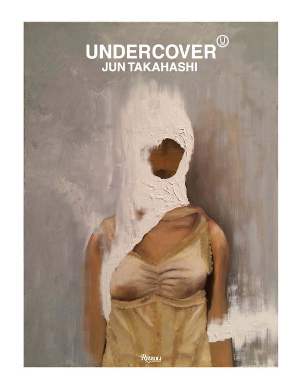 Undercover Monograph - fashion culture - Undercoverism Undercover StyleZeitgeist Rizzoli New York Rizzoli Jun Takahashi Japanese Fashion Fashion Culture Type Culture Book