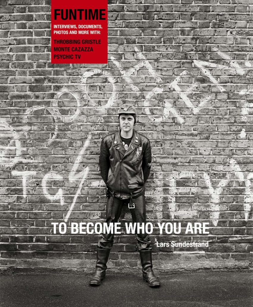 To Become Who You Are - Throbbing Gristle and Psychic TV - Throbbing Gristle, Psychic TV, Photography, Genesis P-Orridge, Culture, Book Review, 2019